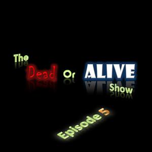 The Dead or Alive Show Series 1: Episode V - Beer Festival Special