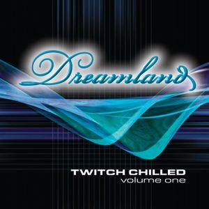 Dreamland - Twitch Chilled Volume One (2003)