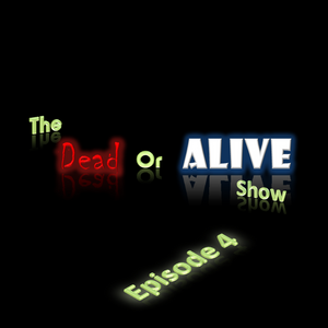 The Dead or Alive Show Series 1: Episode IV