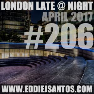 London Late @ Night #206 April 2017