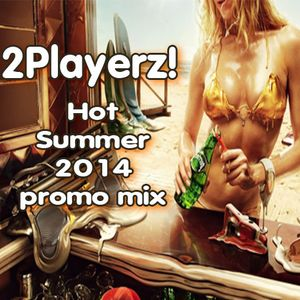 2Playerz Hot Summer 2014 promo mix