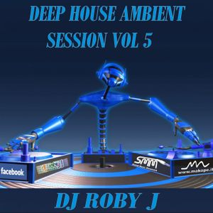 DJ ROBY J - DEEP AMBIENT HOUSE SESSION VOL 5
