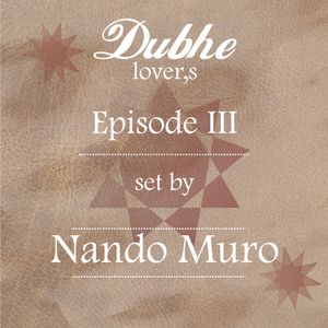 Show Dubhe lover,s Episode III set by Nando Muro