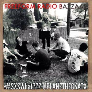 FREEFORM RADIO BAZZAAR! Episode 6: SXSWhat? pt.2