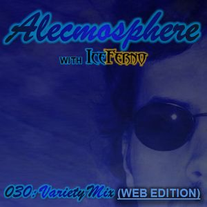 Alecmosphere 030: Variety Mix with Iceferno (Web Edition)