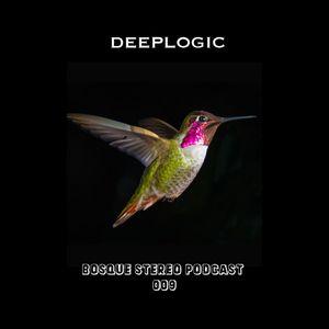 Deeplogic - Bosque Stereo Podcast # 009