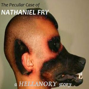 HELLANORY: The Peculiar Case Of Nathaniel Fry