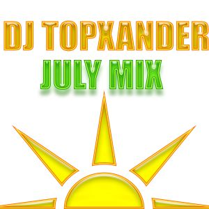 DJ TOPXANDER - JULY MIX