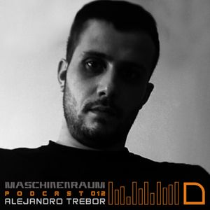 Maschinenraum Podcast 012 - Alejandro Trebor