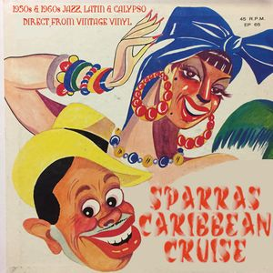 Sparra's Caribbean Cruise 1950s & early 1960s Jazz, Latin, Calypso & Caribbean Selection MONO