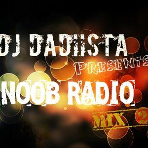 DJ Dadiista presents NOOB RADIO ! Mix 2