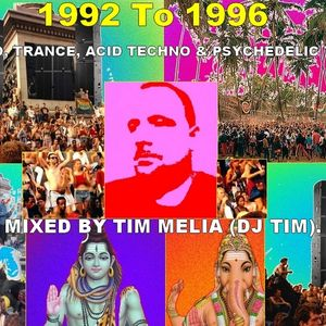 1992 To 1996 Techno, Trance, Acid Techno & Psychedelic Trance Mix - Mixed By Tim Melia