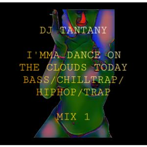I'mma dance on the clouds today $$$$$$ Bass/ChillTrap/HipHop/Trap mix 1