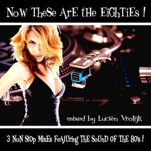 Now These Are The 80's ! (part I)  (mixed by Lucien Vrolijk) - Various Artists