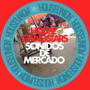 HOUSE GANGSTARS-SONIDOS DE MERCADO