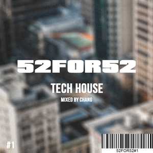 52FOR52#1 - TECH HOUSE - Mixed by Chang
