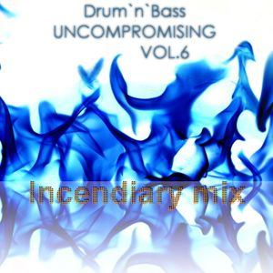 Drum & Bass Uncompromising vol.6 . Incendiary mix.