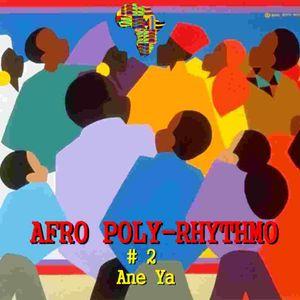 Afro Poly Rhythmo #2 Ane Ya