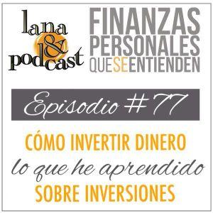 Cómo invertir dinero - lo que he aprendido sobre inversiones. Podcast #77