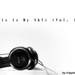 This Is My Sh!t (Vol. 1)