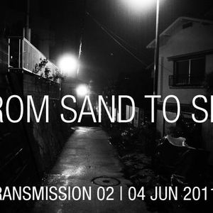 FROM SAND TO SKY: TRANSMISSION 02: 04 JUN 2011