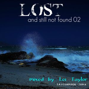 LOST & STILL NOT FOUND EPISODE 02 MIXED BY LEI TAYLOR