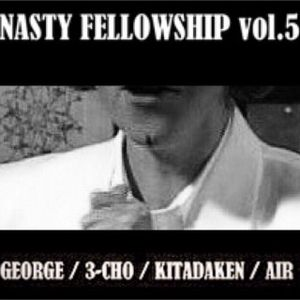 NASTY FELLOWSHIP Vol.5 / Mixed by DJ GEORGE, 3-CHO, KITADAKEN, AIR
