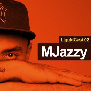 LIQUIDCAST 002 - MJazzy