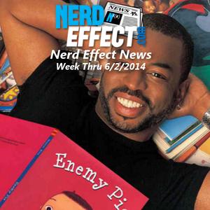 Nerd Effect News - Week Thru 6/2/2014