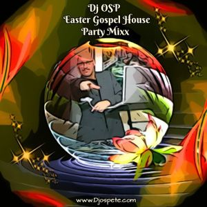 Dj OSP Easter Gospel House Mixx