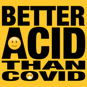 MS038 Better Acid Than Covid