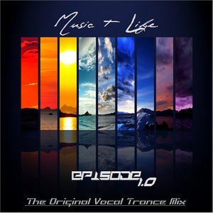 Music + Life Episode 1.0 Vocal Trance