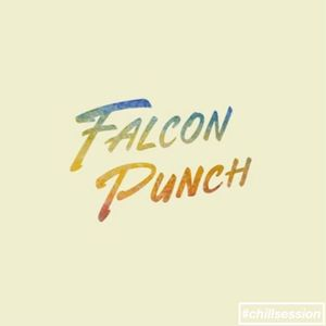 CHILL SESSION // FALCON PUNCH
