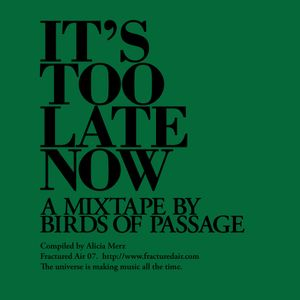 Fractured Air 07: It's Too Late Now (A Mixtape by Birds Of Passage)