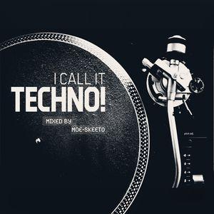 I CALL IT TECHNO!!!! (mixed by moe-skeeto)