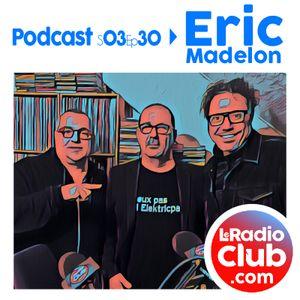 S03Ep30 By LeRadioClub avec Eric Madelon
