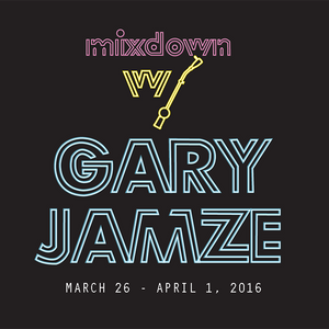 Mixdown with Gary Jamze March 26 - April 1, 2016