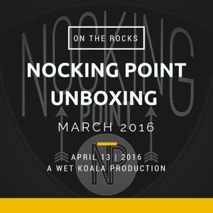 Nocking Point Unboxing March 2016 - On The Rocks