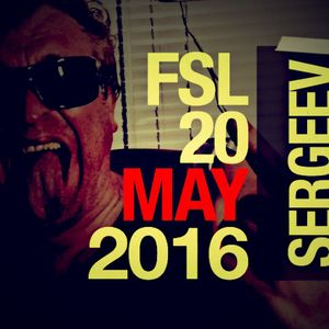 FSL Podcast 20 May 2016 - Sergeev Live