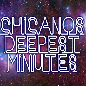 Chicano's Deep Minutes