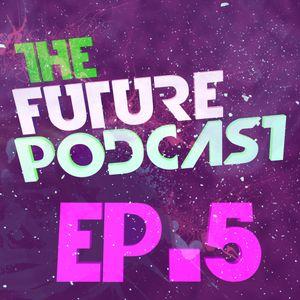 The Future Podcast - Episode 005