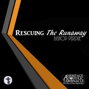 7-13-16 Rescuing The Runaway - Bishop Perdue