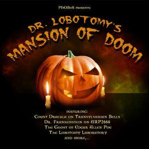 PHOBoS presents: Dr. Lobotomy's Mansion of Doom