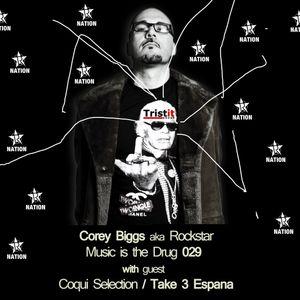 Corey Biggs Aka Rockstar - Music Is The Drug 028 with guest Coqui Selection - Take 3 Espana