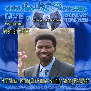 The H2O Show on Wu-World (Wu-Tang) Radio with Jeremiah Hopes - Facing Our Future