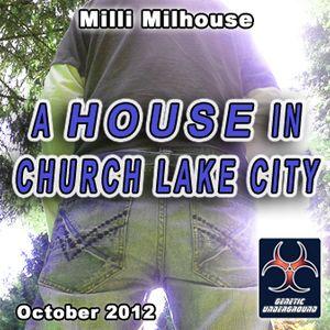 Milli Milhouse - A House In Church Lake City (Oct. 2012)