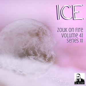 Ice Vol. 41 (Zouk on Fire XI) - Previews Only For Zouk My World Radio
