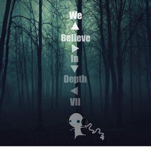 We Believe in Depth VII