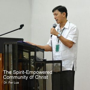 The Spirit-Empowered Community of Christ - Dr. Fer Lua