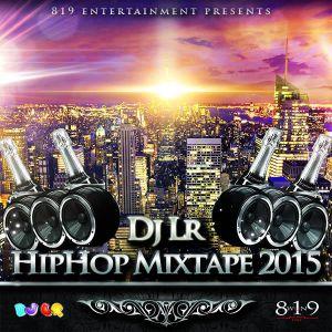 Dj Lr - HipHop Mixtape 2015 (Hosted by 819 entertainment)